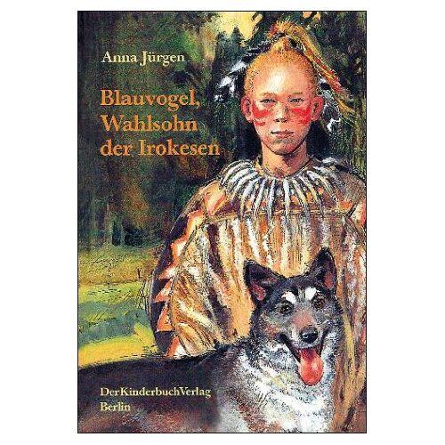 Anna Jürgen - Blauvogel, Wahlsohn der Irokesen - Preis vom 16.04.2021 04:54:32 h