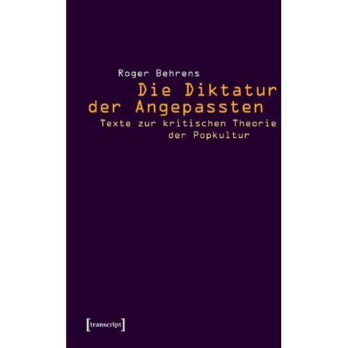Roger Behrens - Die Diktatur der Angepassten - Preis vom 13.04.2021 04:49:48 h