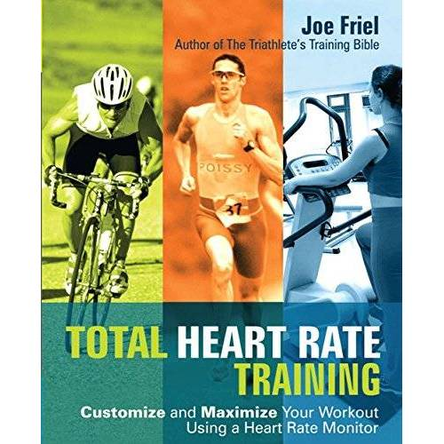 Joe Friel - Total Heart Rate Training: Customize And Maximize Your Workout Using A Heart Rate Monitor - Preis vom 05.09.2020 04:49:05 h