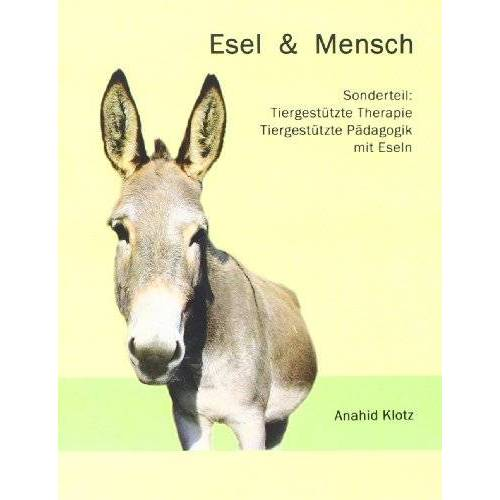 Anahid Klotz - Esel und Mensch: Sonderteil: Tiergestützte Therapie und Tiergestützte Pädagogik mit Eseln - Preis vom 10.05.2021 04:48:42 h
