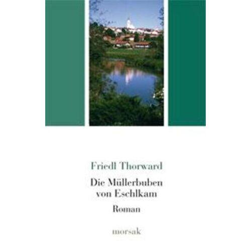 Friedl Thorward - Die Müllerbuben von Eschlkam - Preis vom 04.09.2020 04:54:27 h