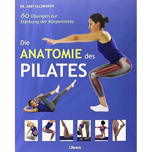 ELLSWORTH, DR. ABIGAIL - DIE ANATOMIE DES PILATES - Preis vom 28.03.2020 05:56:53 h