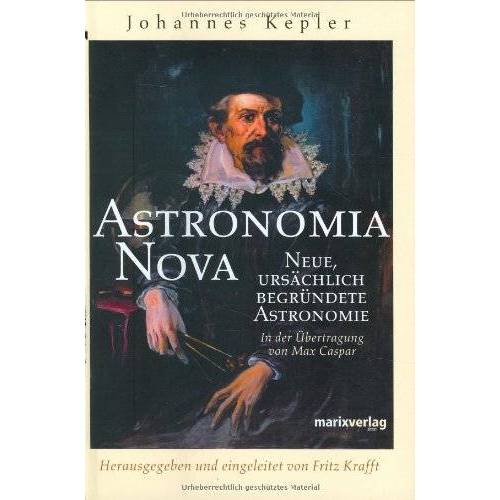 Johannes Kepler - Astronomia Nova: Neue, ursprünglich begründete Astronomie - Preis vom 10.05.2021 04:48:42 h