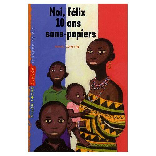 Marc Moi, Felix, 10 Ans, Sans-Papiers - Preis vom 24.01.2021 06:07:55 h