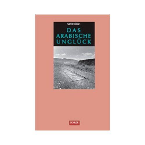 Samir Kassir - Das arabische Unglück - Preis vom 14.04.2021 04:53:30 h