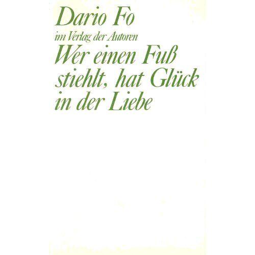 Dario Fo - Wer einen Fuß stiehlt, hat Glück in der Liebe: Komödie in zwei Akten - Preis vom 06.05.2021 04:54:26 h