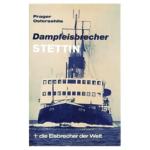 Prager, Hans G. - Dampfeisbrecher Stettin und die Eisbrecher der Welt - Preis vom 05.09.2020 04:49:05 h