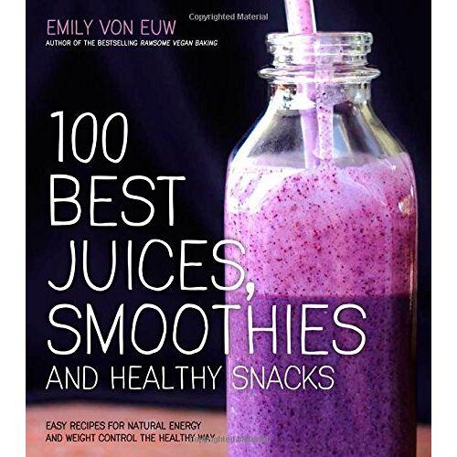Emily von Euw - 100 Best Juices, Smoothies & Healthy Snacks - Preis vom 17.02.2020 06:01:42 h