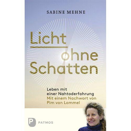 Sabine Mehne - Licht ohne Schatten - Leben mit einer Nahtoderfahrung - Preis vom 24.05.2020 05:02:09 h
