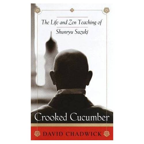 David Chadwick - Crooked Cucumber: The Life and Zen Teaching Shunryu Suzuki: The Life and Zen Teaching of Shenryu Suzuki - Preis vom 15.04.2021 04:51:42 h