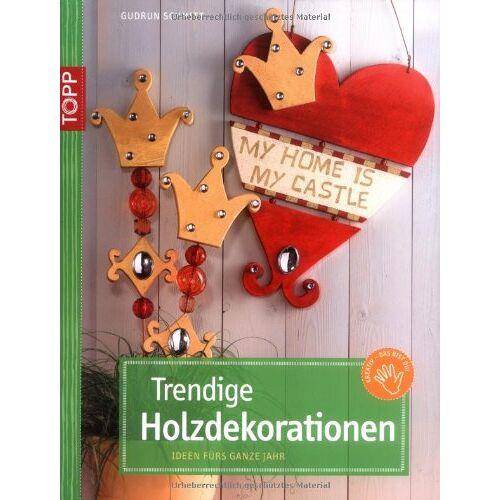 Gudrun Schmitt - Trendige Holzdekorationen: Ideen fürs ganze Jahr - Preis vom 19.09.2020 04:48:36 h