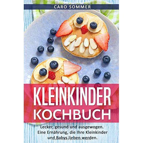 Caro Sommer - Kleinkinder Kochbuch: Lecker, gesund und ausgewogen. Eine Ernährung, die Ihre Kleinkinder und Babys lieben werden. - Preis vom 12.04.2021 04:50:28 h