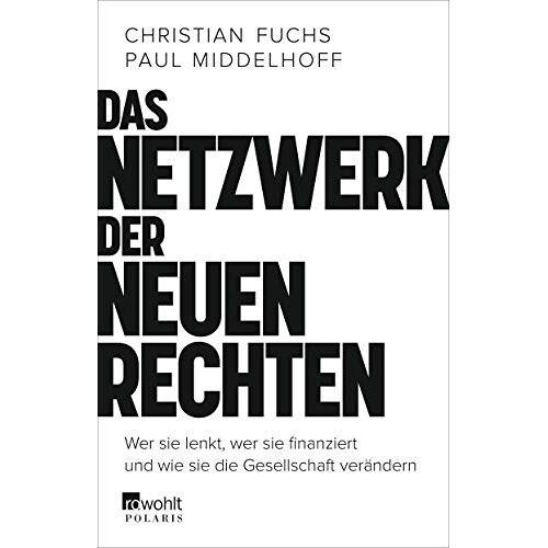 Christian Fuchs - Das Netzwerk der Neuen Rechten: Wer sie lenkt, wer sie finanziert und wie sie die Gesellschaft verändern - Preis vom 18.02.2020 05:58:08 h