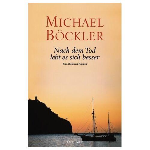 Michael Böckler - Nach dem Tod lebt es sich besser. Ein Mallorca-Roman - Preis vom 21.10.2020 04:49:09 h