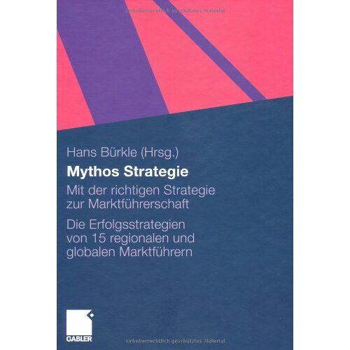 Hans Bürkle - Mythos Strategie: Mit der richtigen Strategie zur Marktführerschaft - Die Erfolgsstrategien von 15 regionalen und globalen Marktführern - Preis vom 20.10.2020 04:55:35 h