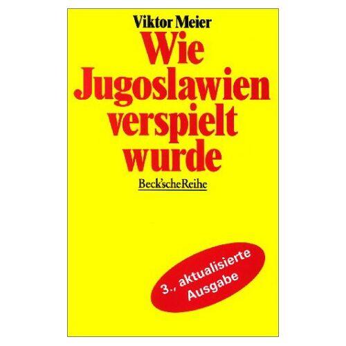 Viktor Meier - Wie Jugoslawien verspielt wurde - Preis vom 16.04.2021 04:54:32 h
