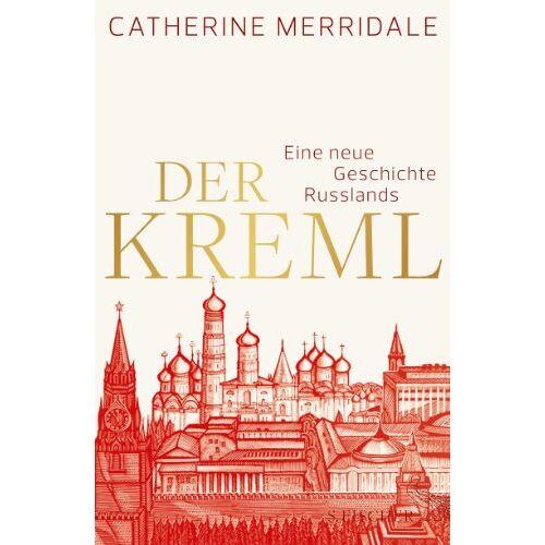 Catherine Merridale - Der Kreml: Eine neue Geschichte Russlands - Preis vom 05.05.2021 04:54:13 h