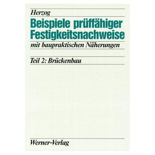 Herzog, Max A. M. - Beispiele prüffähiger Festigkeitsnachweise mit baupraktischen Näherungen, Tl.2, Brückenbau - Preis vom 18.10.2020 04:52:00 h