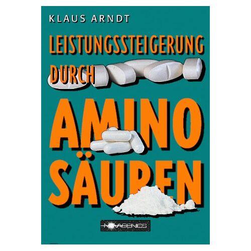 Klaus Arndt - Leistungssteigerung durch Aminosäuren - Preis vom 04.09.2020 04:54:27 h