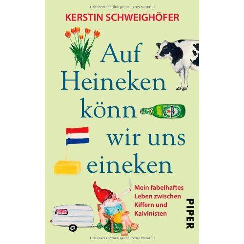 Kerstin Schweighöfer - Auf Heineken könn wir uns eineken: Mein fabelhaftes Leben zwischen Kiffern und Kalvinisten - Preis vom 18.04.2021 04:52:10 h