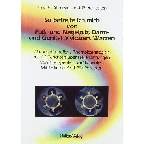 Rittmeyer, Ingo F - So befreite ich mich von Fuß- und Nagelpilz, Darm- und Genital-Mykosen, Warzen - Preis vom 20.10.2020 04:55:35 h
