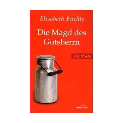 Elisabeth Büchle - Die Magd des Gutsherrn: Roman - Preis vom 21.10.2020 04:49:09 h