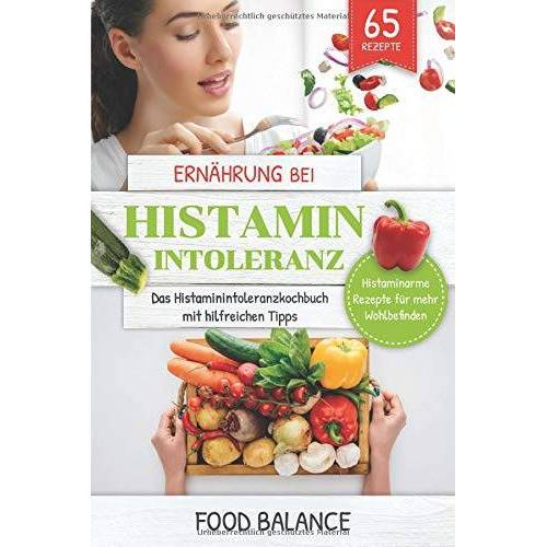 Balance Ernährung bei Histaminintoleranz: Das Histaminintoleranzkochbuch mit hilfreichen Tipps 65 Rezepte - Preis vom 01.03.2021 06:00:22 h