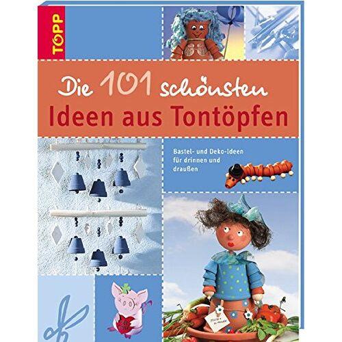 - Die 101 schönsten Ideen aus Tontöpfen: Bastel- und Dekoideen für drinnen und draussen mit Tontöpfen - Preis vom 24.02.2021 06:00:20 h
