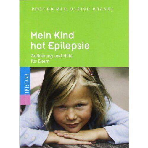 Ulrich Brandl - Mein Kind hat Epilepsie: Aufklärung und Hilfe für Eltern - Preis vom 22.04.2021 04:50:21 h