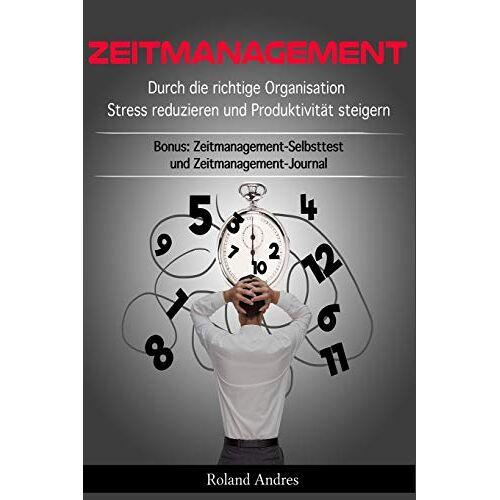 Roland Zeitmanagement: Durch die richtige Organisation Stress reduzieren und Produktivität steigern - Bonus: Zeitmanagement-Selbsttest und Zeitmanagement-Journal - Preis vom 09.05.2021 04:52:39 h