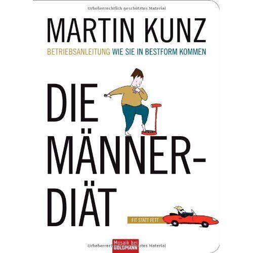 Martin Kunz - Die Männer-Diät: Wie Sie in Bestform kommen - Betriebsanleitung - Preis vom 16.05.2021 04:43:40 h