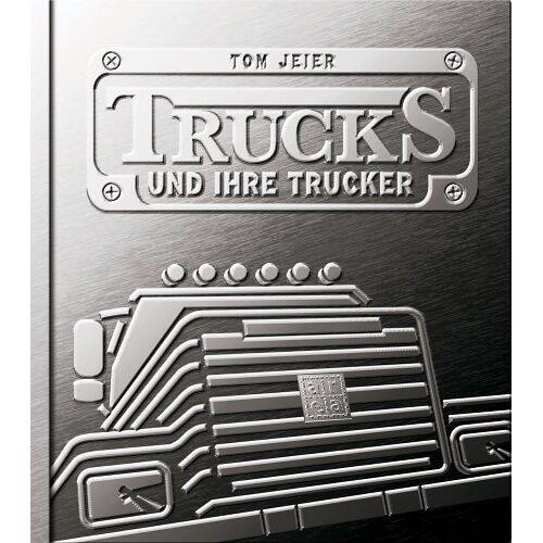 Tom Jeier - Trucks und ihre Trucker - Preis vom 20.10.2020 04:55:35 h