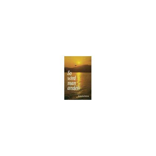Schlink, M Basilea - So wird man anders: Lebensveränderndes Handbuch für jung und alt - Preis vom 15.01.2021 06:07:28 h