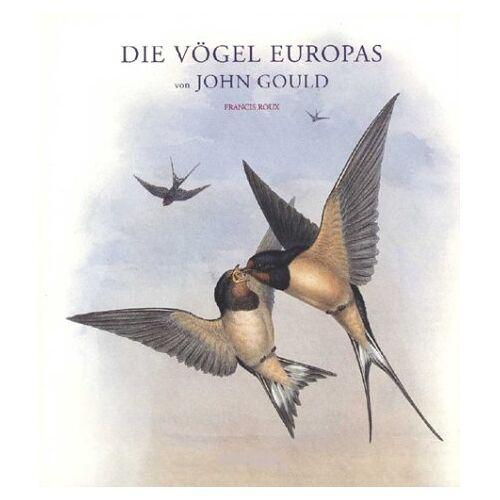 John Gould - Die Vögel Europas. Eindrucksvolle Lithografien aus dem Höhepunkt des Schaffens von John Gould - Preis vom 21.10.2020 04:49:09 h