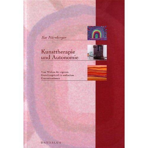 Ilse Nürnberger - Kunsttherapie und Autonomie: Vom Wirken der eigenen Gestaltungskraft in seelischen Grenzsituationen - Preis vom 09.05.2021 04:52:39 h