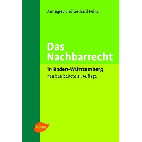 Annegret Pelka - Das Nachbarrecht: In Baden-Württemberg - Preis vom 21.10.2020 04:49:09 h