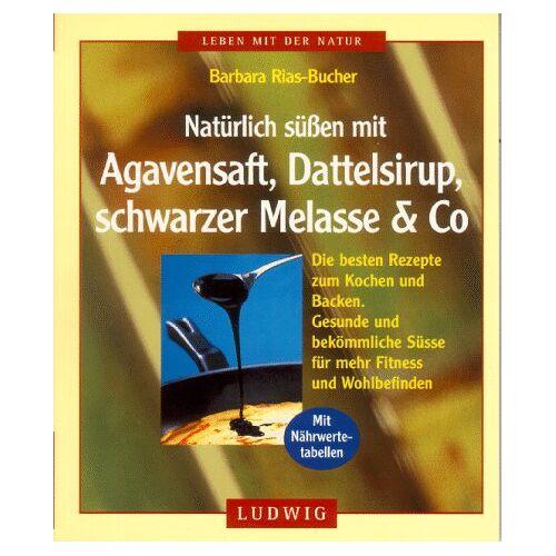 Barbara Rias-Bucher - Natürlich süßen mit Agavensaft, Dattelsirup, schwarze Melasse und Co. - Preis vom 21.10.2020 04:49:09 h