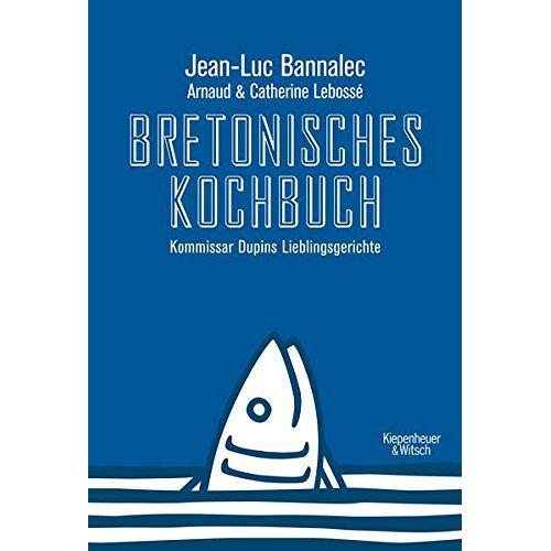 Jean-Luc Bannalec - Bretonisches Kochbuch: Kommissar Dupins Lieblingsgerichte - Preis vom 07.09.2020 04:53:03 h