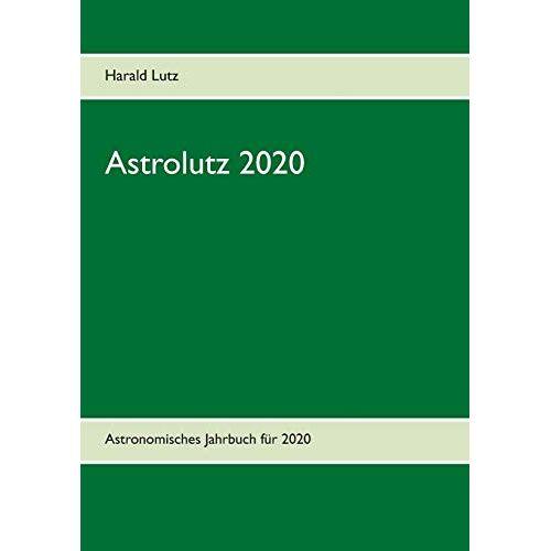 Harald Lutz - Astrolutz 2020: Astronomisches Jahrbuch für 2020 - Preis vom 08.05.2021 04:52:27 h