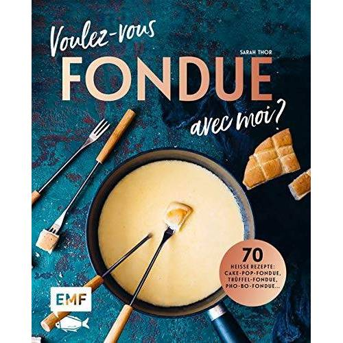 Thor Voulez-vous FONDUE avec moi?: Über 70 heiße Rezepte: Trüffel-Fondue, Pho-Bo-Fondue, Cake-Pop-Fondue, Schweizer Käsefondue, Schokoladen-Fondue, Fondue Chinoise, Veggie-Fondue, Pizza-Fondue ... - Preis vom 19.04.2021 04:48:35 h