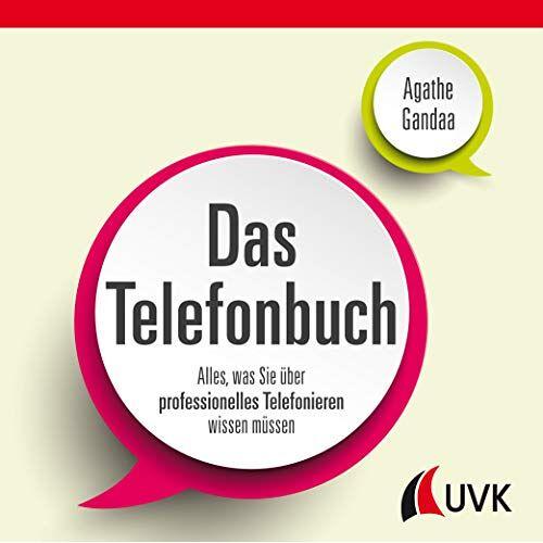 Agathe Gandaa - Das Telefonbuch: Alles, was Sie über professionelles Telefonieren wissen müssen - Preis vom 25.02.2020 06:03:23 h