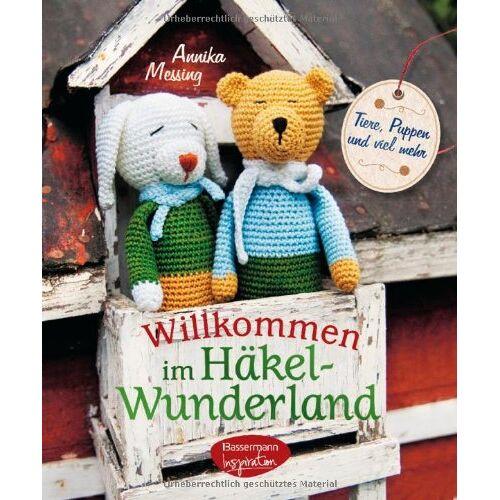 Annika Messing - Willkommen im Häkel-Wunderland: Tiere, Puppen und viel mehr zum Häkeln - Preis vom 15.08.2019 05:57:41 h