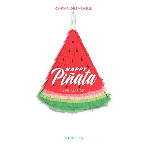Cynthia Idels-Hamelle - Happy Pinata : 14 pinatas DIY - Preis vom 12.04.2021 04:50:28 h