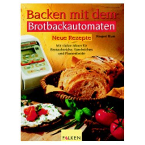 Margret Blum - Backen mit dem Brotbackautomaten, Neue Rezepte - Preis vom 07.09.2020 04:53:03 h