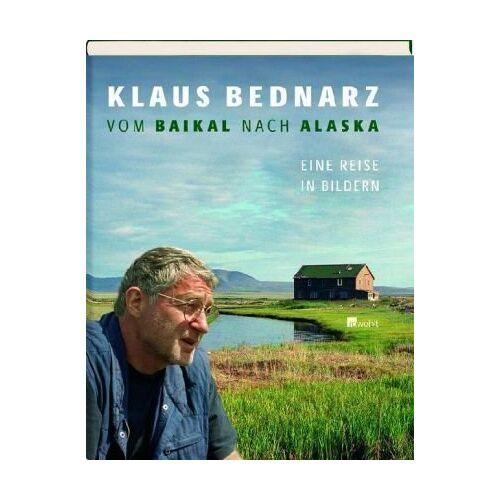 Klaus Bednarz - Vom Baikal nach Alaska: Eine Reise in Bildern - Preis vom 21.10.2020 04:49:09 h