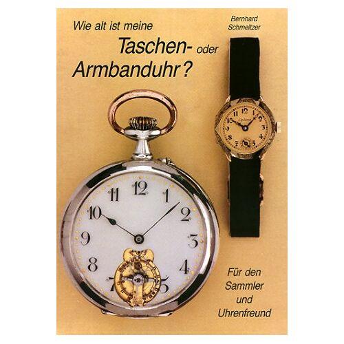 Bernhard Schmeltzer - Wie alt ist meine Taschenuhr oder Armbanduhr? - Preis vom 20.10.2020 04:55:35 h