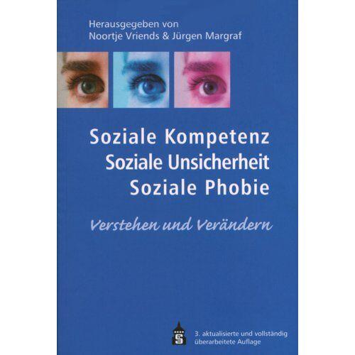 Jürgen Margraf - Soziale Kompetenz, Soziale Unsicherheit, Soziale Phobie. Verstehen und Verändern. - Preis vom 14.04.2021 04:53:30 h