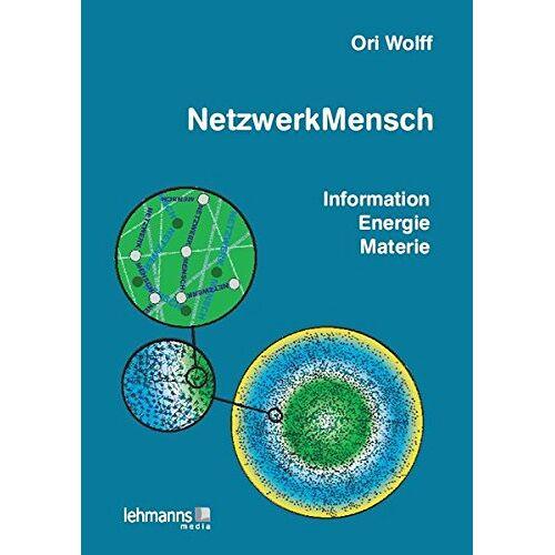 Ori Wolff - NetzwerkMensch: Information • Energie • Materie - Preis vom 13.07.2020 05:03:33 h