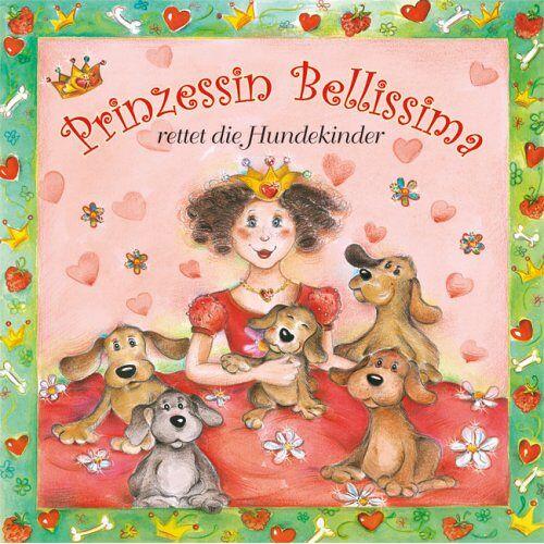 Ilonka Mörsdorf - Prinzessin Bellissima rettet die Hundekinder - Preis vom 07.07.2020 05:03:36 h
