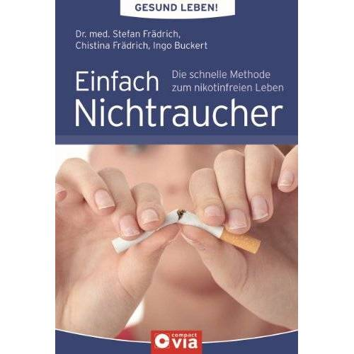 Stefan Dr. med. Frädrich - Einfach Nichtraucher: Gesund leben!: Die schnelle Methode zum nikotinfreien Leben - Preis vom 06.05.2021 04:54:26 h
